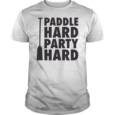 Awesome Kayak Lovers Tee Shirts Gift for you or your family member and your friend:   Paddle Hard Party Hard Tee Shirts T-Shirts