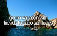 the bucket list, bucketlist, buckets, dream vacations, die, cabo san lucas, place, friend, bucket lists