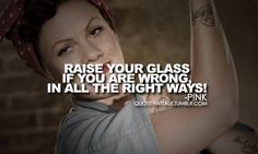 "-""Raise Your Glass"", P!nk"