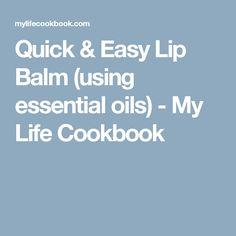Quick & Easy Lip Balm (using essential oils) - My Life Cookbook