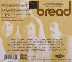 The Best of Bread   The Best of Bread Here are all their soft rock classics, finally on one CD: Make It with You; Baby I'm-A Want You; If; Everything I Own; Lost Without Your Love; It Don't Matter to Me; The Guitar Man , and 13 more!  http://www.musicdownloadsstore.com/the-best-of-bread/