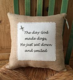 """Burlap Dog Quote Pillow, """"The day God made dogs, He just sat down and smiled""""  Handmade"""