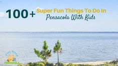 100+ SUPER FUN things to do in Pensacola With Kids
