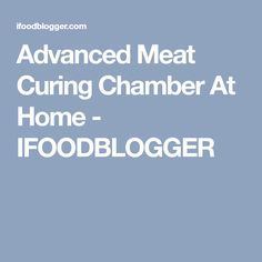 Advanced Meat Curing Chamber At Home - IFOODBLOGGER