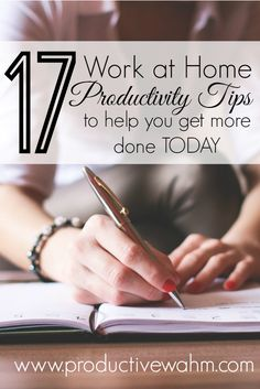 17 Work at Home Productivity Tips to Help You Get More Done TODAY!