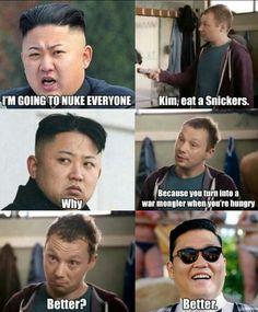 Kim Jong Un is a Warmonger when hes hungry. Eat a Snickers.Look its really PSY funny-things Funny Quotes, Funny Memes, Jokes, Funniest Memes, Snickers Ad, Oppa Gangnam Style, Mau Humor, Funny Captions, My Guy
