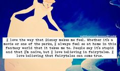 """""""I love the way that Disney makes me feel. Whether it's a movie or one of the parks, I always feel so at home in this fantasy world that it takes me to. People say it's stupid and that I'm naïve, but I love believing in fairytales. I love believing that fairytales can come true."""""""