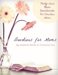 Devotions for Mom- Thirty-Seven Devotionals for Christian Moms FREE