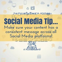 Make sure that your content has a consistent message across all of your social media platforms! #SocialMediaTip