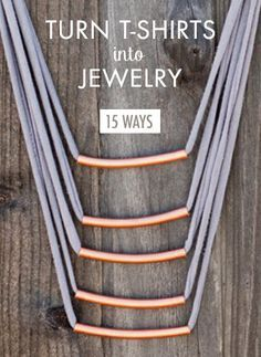 15 Easy Ways to Turn T-Shirts into Jewelry | Brit + Co.--these t-shirts turned jewelry are a lot nicer (fancier) than most!