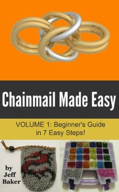 Chainmail Made Easy: Beginner's Guide in 7 Easy Steps! by Jeff Baker, http://www.amazon.com/gp/product/B00958HUN8/ref=cm_sw_r_pi_alp_8Gryqb0G3MC77