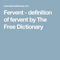 Fervent   Definition Of Fervent By The Free Dictionary