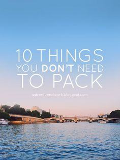 10 things you don't need to pack // Adventure At Work