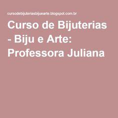 Curso de Bijuterias - Biju e Arte: Professora Juliana