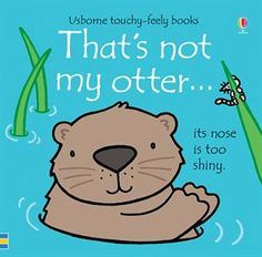Buy That's Not My Otter by Fiona Watt, Rachel Wells from Waterstones today! Click and Collect from your local Waterstones or get FREE UK delivery on orders over Great Books, New Books, Non Fiction Genres, Fiona Watt, Bachelor Of Education, British Schools, Bright Pictures, Illustrations, Otter