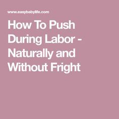 How To Push During Labor - Naturally and Without Fright