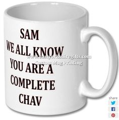 New product 'SAM WE ALL KNOW YOU ARE A COMPLETE CHAV PRINTED MUG' added to East Yorkshire Gifts! - £6.99