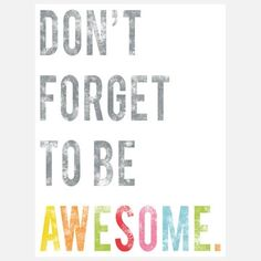 I want this print! 11x14 Be Awesome Print.