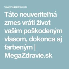 Táto neuveriteľná zmes vráti život vašim poškodeným vlasom, dokonca aj farbeným | MegaZdravie.sk Organic Beauty, Hairstyle, Health, Medicine, Hair Job, Hair Style, Health Care, Hairdos, Hair Styles
