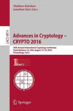 Advances in Cryptology – Crypto 2016: 36th Annual International Cryptology Conference, Santa Barbara, Ca, USA, Au...