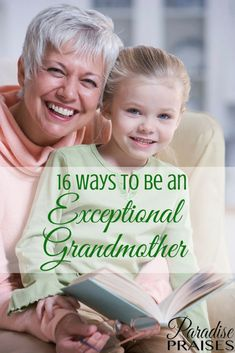 16 exceptional ways to be a good grandmother that will give us great impact with our own children, grandchildren and other young people we influence.