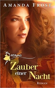 Dreams - Zauber einer Nacht eBook: Amanda Frost: Amazon.de: Kindle-Shop