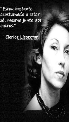 — Clarice Lispector.