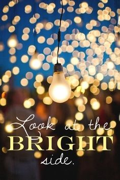 Our favorite saying - Look at the Brightside. Just look. It's ALWAYS there. || Inspirational #Quote
