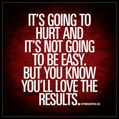 It's going to hurt and it's not going to be easy. But you know you'll love the results. - The process of making gains or becoming fit is not an easy one. It is going to hurt and there's gonna be a lot of pain involved. And it sure as hell won't be easy..