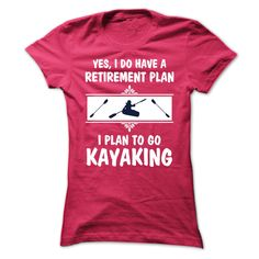 My retirement plan is to Go Kayaking - 0515