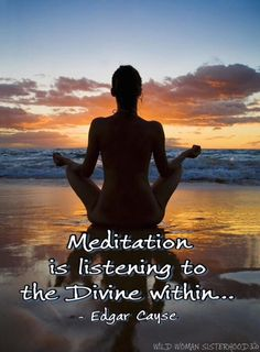 Meditation is listening to the Divine within.. - Edgar Cayse WILD WOMAN SISTERHOODॐ #WildWomanSisterhood #yoga #meditation #wildwomanmedicine #EmbodyYourWildNature