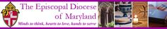 The Episcopal Diocese of Maryland http://campaign.r20.constantcontact.com/render?ca=e40dd990-8aaa-4d8a-86a9-8c7573773855&c=1bbda9f0-ddc4-11e3-90dc-d4ae527547e4&ch=1c46fe30-ddc4-11e3-913d-d4ae527547e4