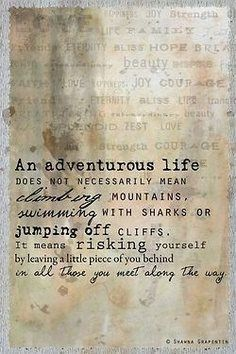 I love climbing mountains and jumping off cliffs, but sometimes leaving a piece of myself is all I can give. Live an adventurous life..