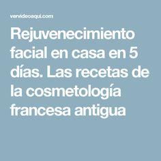 Rejuvenecimiento facial en casa en 5 días. Las recetas de la cosmetología francesa antigua