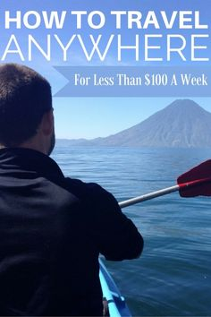 How To Travel Anywhere For Less Than $100 A Week!