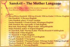 Sanskrit is the mother of most of modern language spoken today. Here r some examples-