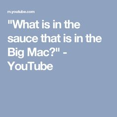 """What is in the sauce that is in the Big Mac?"" - YouTube"