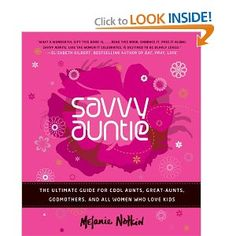 Savvy Auntie: The Ultimate Guide for Cool Aunts, Great-Aunts, Godmothers, and All Women Who Love Kids [Hardcover $10]