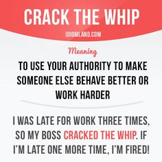 """Crack the whip"" means ""to use your authority to make someone else behave better or work harder"". Example: I was late for work three times, so my boss cracked the whip. If I'm late one more time, I'm fired! Get our apps for learning English: learzing.com #idiom #idioms #saying #sayings #phrase #phrases #expression #expressions #english #englishlanguage #learnenglish #studyenglish #language #vocabulary #dictionary #grammar #efl #esl #tesl #tefl #toefl #ielts #toeic #englishlearning #vocab…"