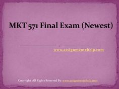 Polish your marketing skills with MKT 571 Final Exam 30 Questions With Answers and design your future.  MKT 571 Final Exam (Newest)