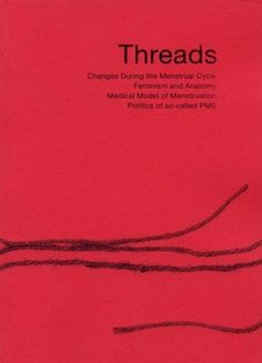 Threads: Changes During the Menstrual Cycle; Feminism and Anatomy;Medical Model of Menstruation; Politics of so-called PMS