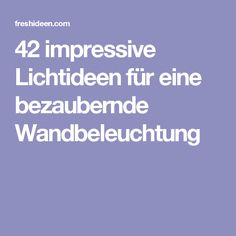 42 Impressive Lichtideen Für Eine Bezaubernde Wandbeleuchtung