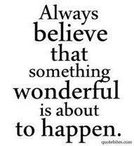 Think happy thoughts! Always believe that something wonderful is about to happen. Happy Quotes, Great Quotes, Me Quotes, Motivational Quotes, Inspirational Quotes, Quotes Images, Happiness Quotes, Happy Life Quotes To Live By, Girl Quotes