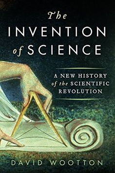 The Invention of Science: A New History of the Scientific Revolution by David Wootton Walter Sci/Eng Library Sci/Eng Books (Level F) (Q125 .W667 2015b )