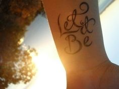 Let it be tattoo. Love the font and positioning of the letters