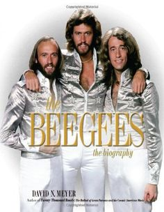 The Bee Gees: the Biography, by David N. Meyer.