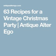 63 Recipes for a Vintage Christmas Party | Antique Alter Ego