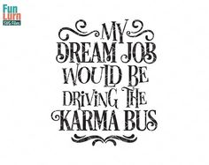 My dream job would be driving the Karma Bus svg funny karma Karma Frases, Quotes About Karma, Karma Quotes Truths, Karma Funny, Funny Life, Funny Happy, Funny Dad, Shilouette Cameo, Funny Quotes