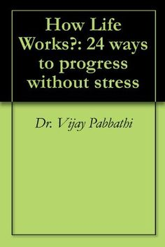 How Life Works?: 24 ways to progress without stress by Dr. Vijay Pabbathi. $3.99. 92 pages. Publisher: AuthorHouse (September 30, 2011). Author: Dr. Vijay Pabbathi. How Life Works?: 24 ways to progress without stress by Dr. Vijay Pabbathi                            Show more                               Show less