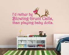 Girl's Nursery Decor - I'd Rather Be Blowing Grunt Calls Than Playing Baby Dolls Hunting Decal Childrens Wall Decal Vinyl Wall Decal